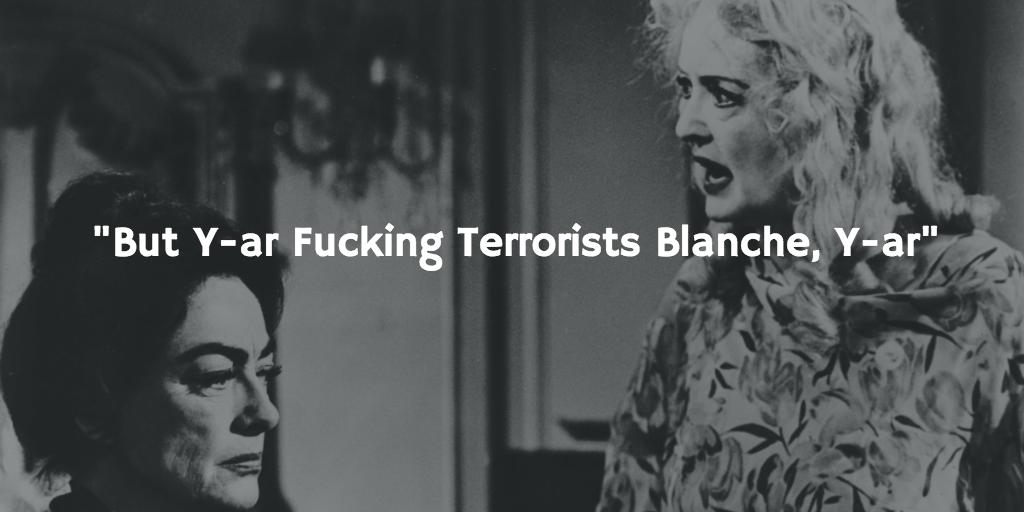 But Y-ar Fucking Terrorists Blanche, Y-ar